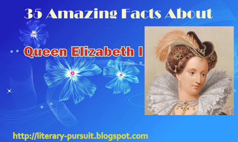35 Amazing Facts About Queen Elizabeth I