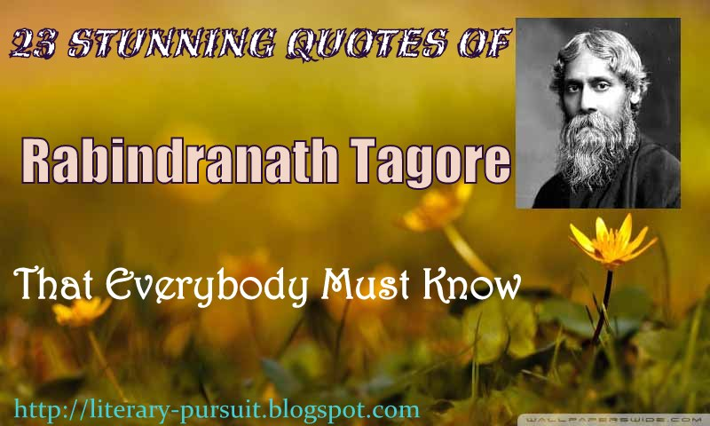 23 Stunning Quotes of Rabindranath Tagore that Everybody must know