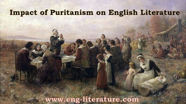 Impact of Puritanism on English Literature or Who are the Puritans? What effect did Puritanism have on the course of literature in the 16th and 17th century?