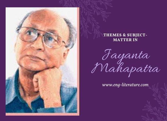 Themes, Subject-matter in Jayanta Mahapatra's Poetry
