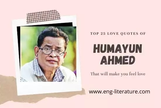 Top 25 Love Quotes of Humayun Ahmed in English That Will Make You Feel Love