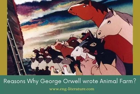 Reasons Why George Orwell wrote Animal Farm? Animal Farm Background