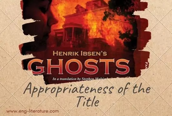 Justify the appropriateness of the title of Henrick Ibsen's Ghosts