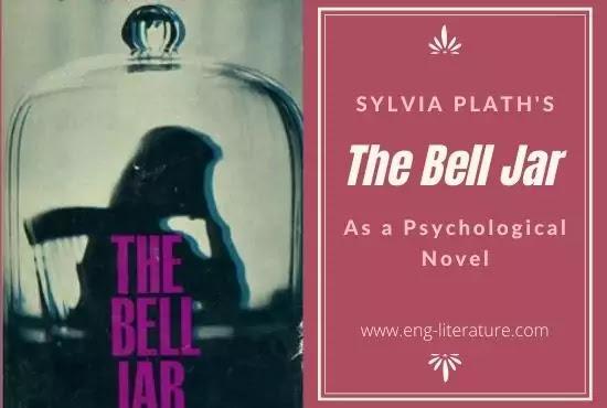 Sylvia Plath The Bell Jar: A Psychological Case Study or The Bell Jar as a Psychological Novel