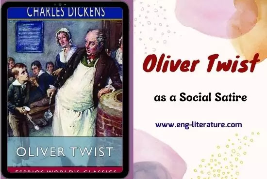 Dickens' Oliver Twist as a Social Satire or Oliver Twist as a Social Novel